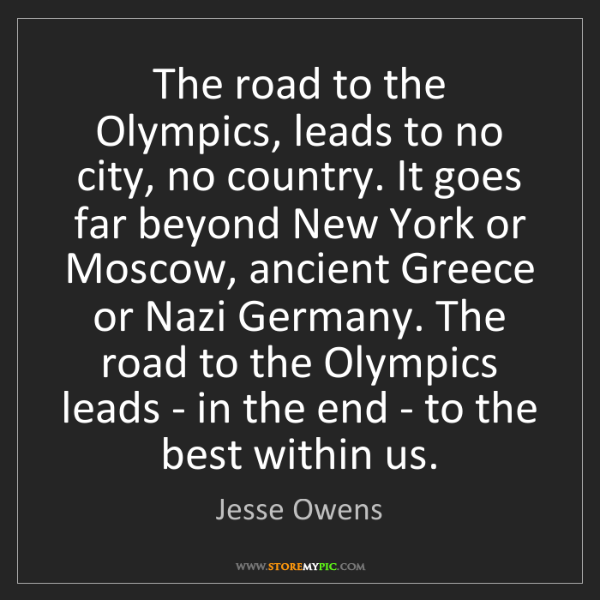 Jesse Owens: The road to the Olympics, leads to no city, no country....