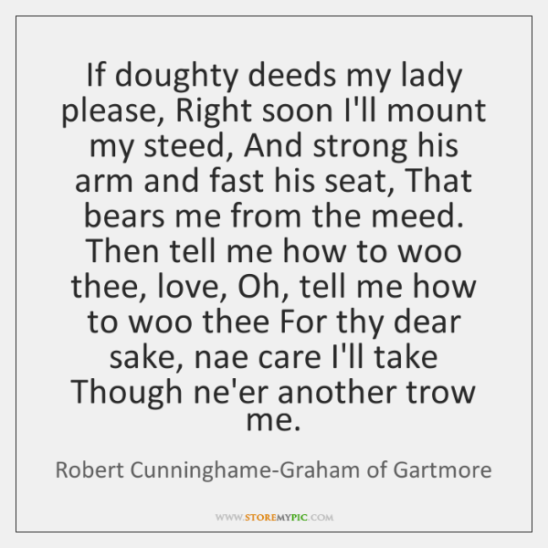 If doughty deeds my lady please, Right soon I'll mount my steed, ...