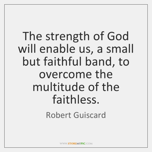 The strength of God will enable us, a small but faithful band, ...