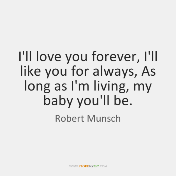 I'll Love You Forever I'll Like You For Always As Long As New I Love You Forever I Like You For Always Quote