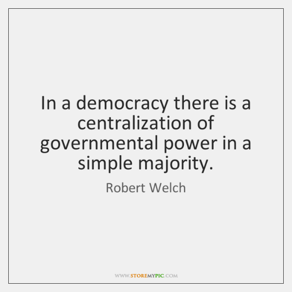 In a democracy there is a centralization of governmental power in a ...