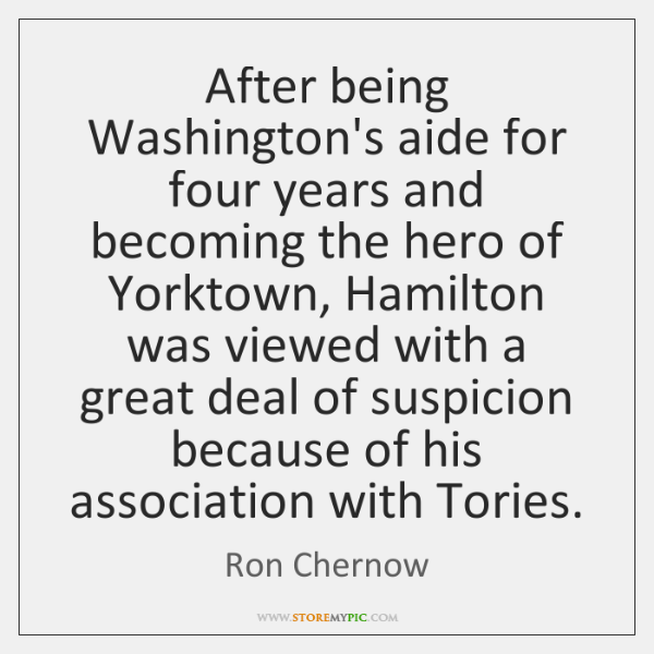 After being Washington's aide for four years and becoming the hero of ...