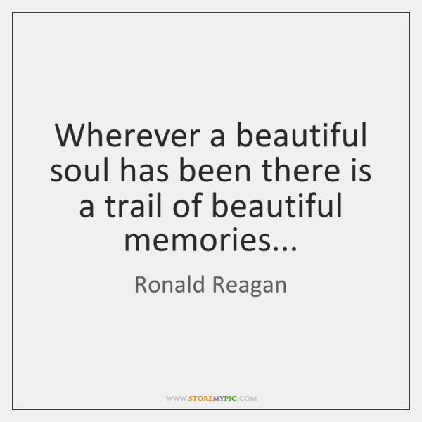 Wherever a beautiful soul has been there is a trail of beautiful ...