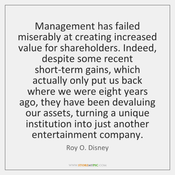 Management has failed miserably at creating increased value for shareholders. Indeed, despite ...