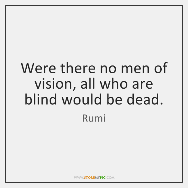 Were There No Men Of Vision All Who Are Blind Would Be Storemypic