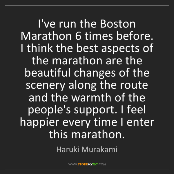 Haruki Murakami: I've run the Boston Marathon 6 times before. I think...