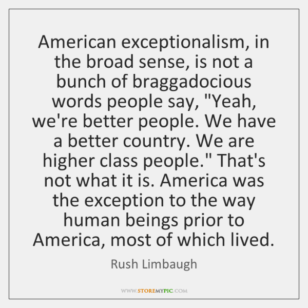 American exceptionalism, in the broad sense, is not a bunch of braggadocious ...