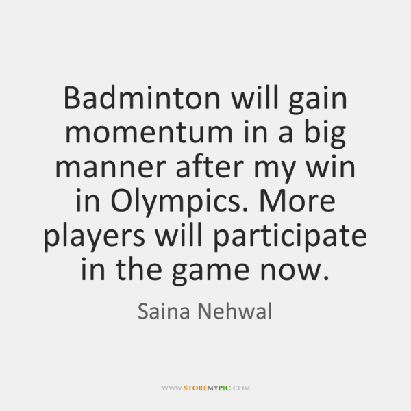 Badminton will gain momentum in a big manner after my win in ...