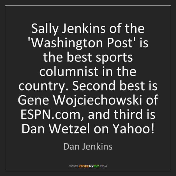 Dan Jenkins: Sally Jenkins of the 'Washington Post' is the best sports...