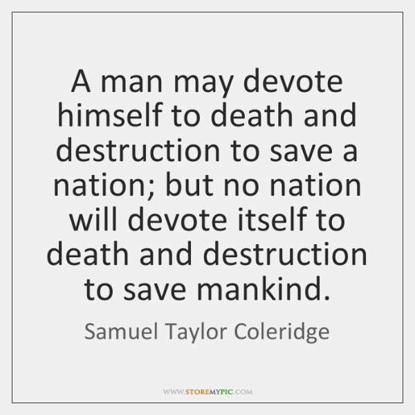 A man may devote himself to death and destruction to save a ...