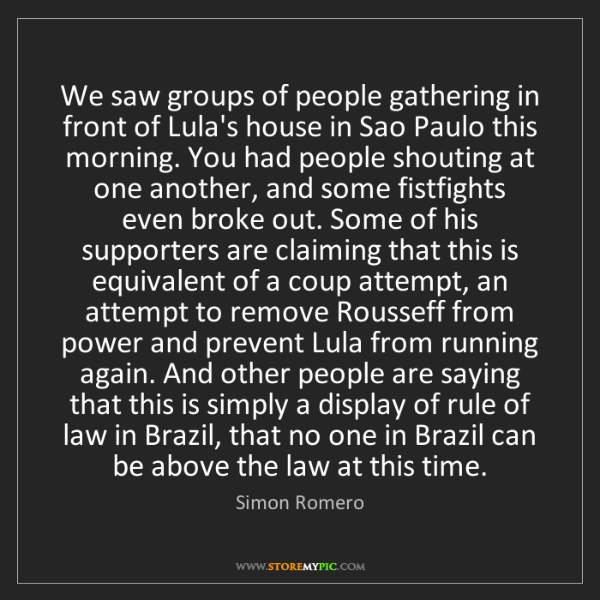 Simon Romero: We saw groups of people gathering in front of Lula's...