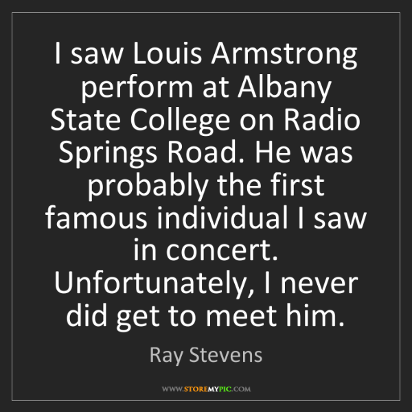 Ray Stevens: I saw Louis Armstrong perform at Albany State College...