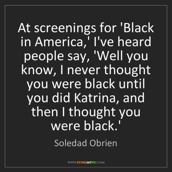 Soledad Obrien: At screenings for 'Black in America,' I've heard people...
