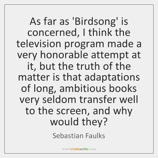 As far as 'Birdsong' is concerned, I think the television program made ...