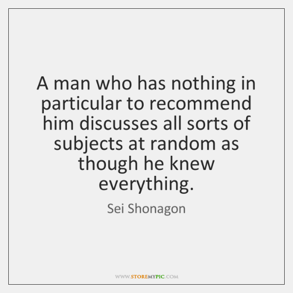 A man who has nothing in particular to recommend him discusses all ...