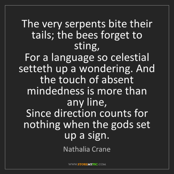 Nathalia Crane: The very serpents bite their tails; the bees forget to...