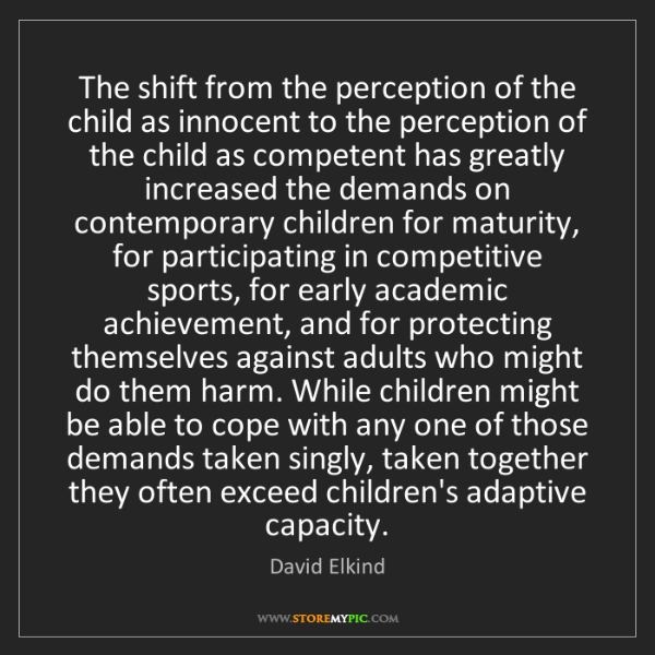 David Elkind: The shift from the perception of the child as innocent...