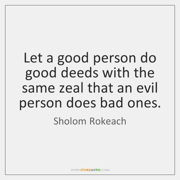 Let a good person do good deeds with the same zeal that ...