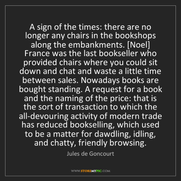 Jules de Goncourt: A sign of the times: there are no longer any chairs in...