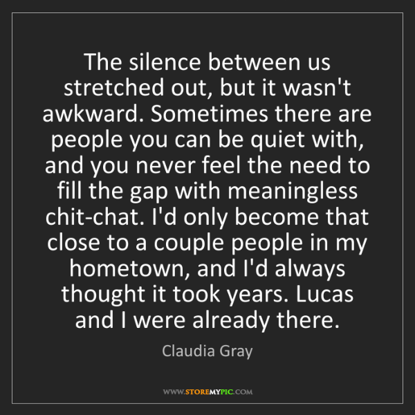 Claudia Gray: The silence between us stretched out, but it wasn't awkward....