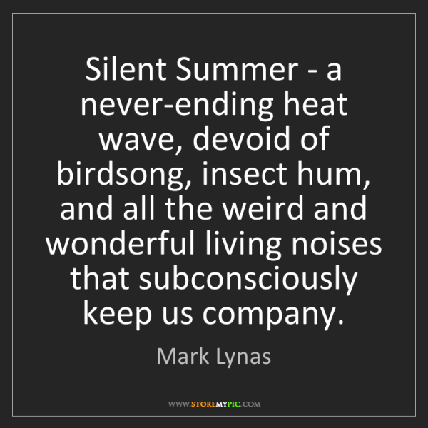 Mark Lynas: Silent Summer - a never-ending heat wave, devoid of birdsong,...