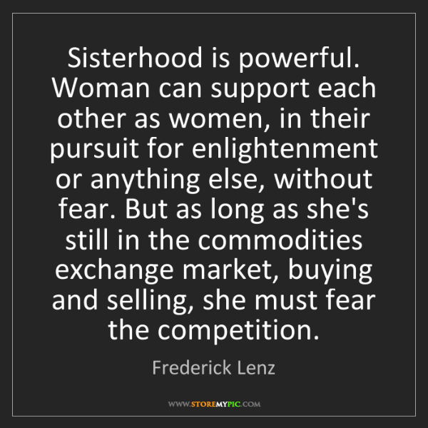 Frederick Lenz: Sisterhood is powerful. Woman can support each other...