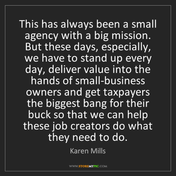 Karen Mills: This has always been a small agency with a big mission....