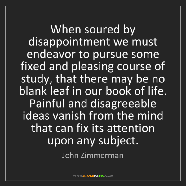 John Zimmerman: When soured by disappointment we must endeavor to pursue...