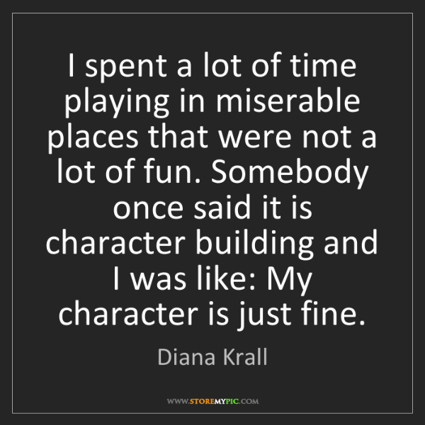 Diana Krall: I spent a lot of time playing in miserable places that...