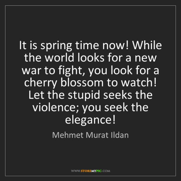 Mehmet Murat Ildan: It is spring time now! While the world looks for a new...