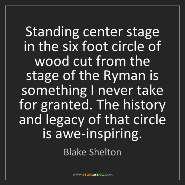 Blake Shelton: Standing center stage in the six foot circle of wood...