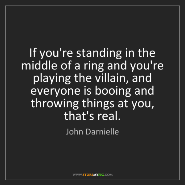 John Darnielle: If you're standing in the middle of a ring and you're...