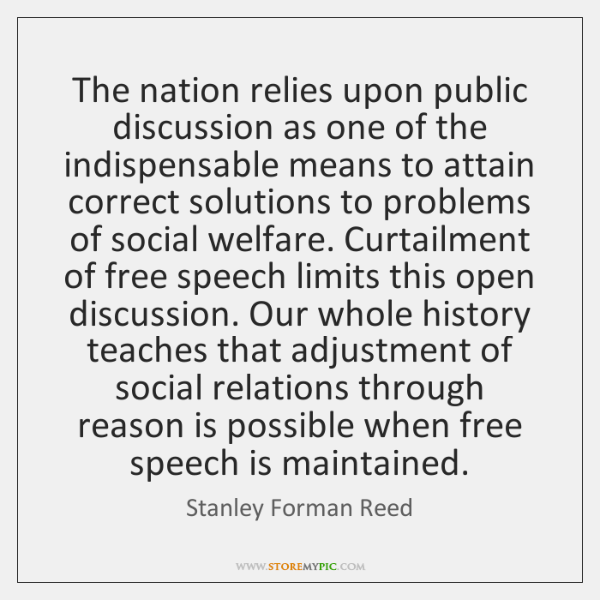 The nation relies upon public discussion as one of the indispensable means ...