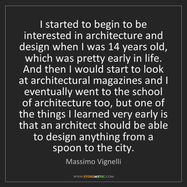 Massimo Vignelli: I started to begin to be interested in architecture and...