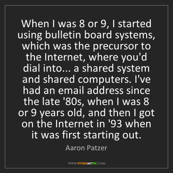 Aaron Patzer: When I was 8 or 9, I started using bulletin board systems,...