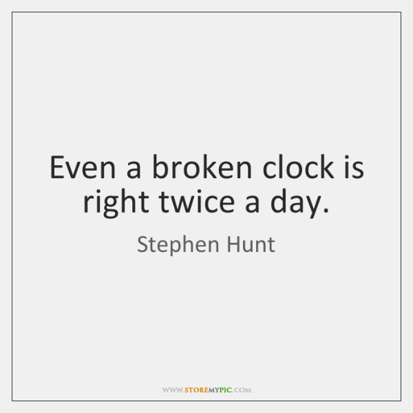 Even A Broken Clock Is Right Twice A Day Storemypic