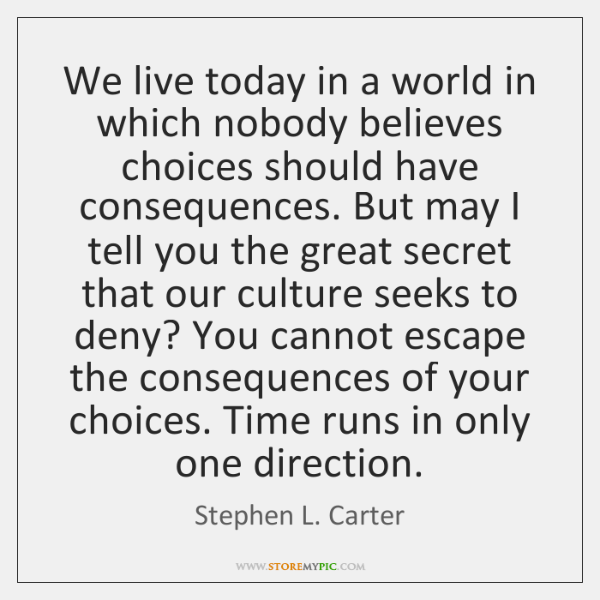 We live today in a world in which nobody believes choices should ...