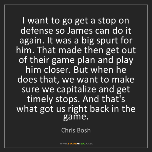 Chris Bosh: I want to go get a stop on defense so James can do it...
