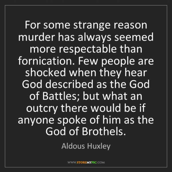 Aldous Huxley: For some strange reason murder has always seemed more...
