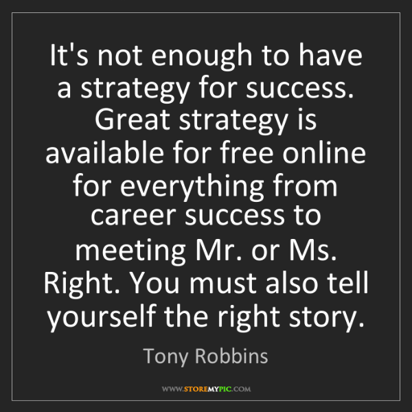 Tony Robbins: It's not enough to have a strategy for success. Great...