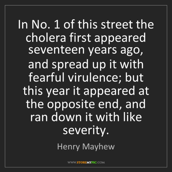 Henry Mayhew: In No. 1 of this street the cholera first appeared seventeen...