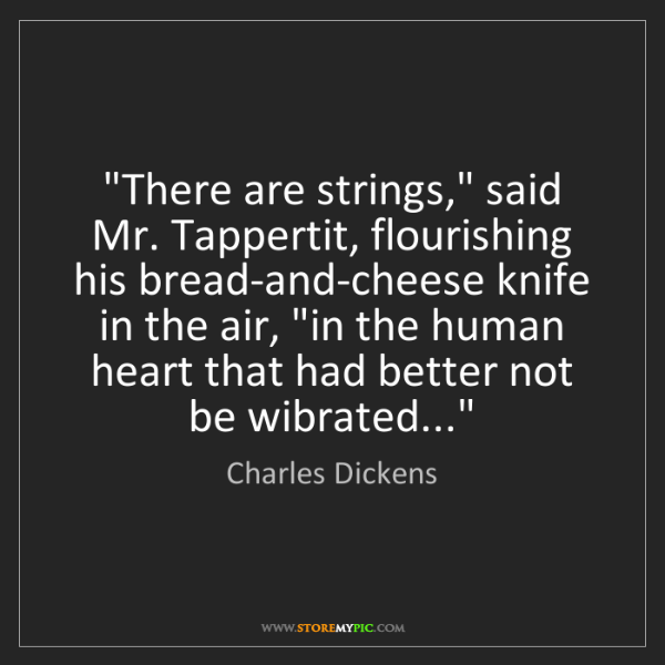 """Charles Dickens: """"There are strings,"""" said Mr. Tappertit, flourishing..."""