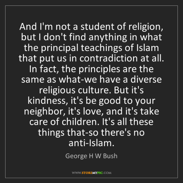 George H W Bush: And I'm not a student of religion, but I don't find anything...