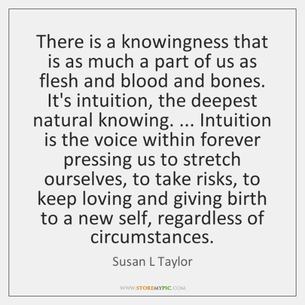 There is a knowingness that is as much a part of us ...