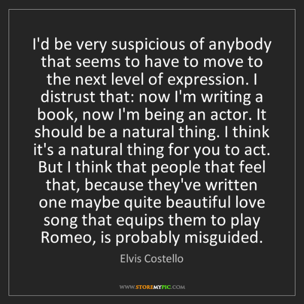 Elvis Costello: I'd be very suspicious of anybody that seems to have...