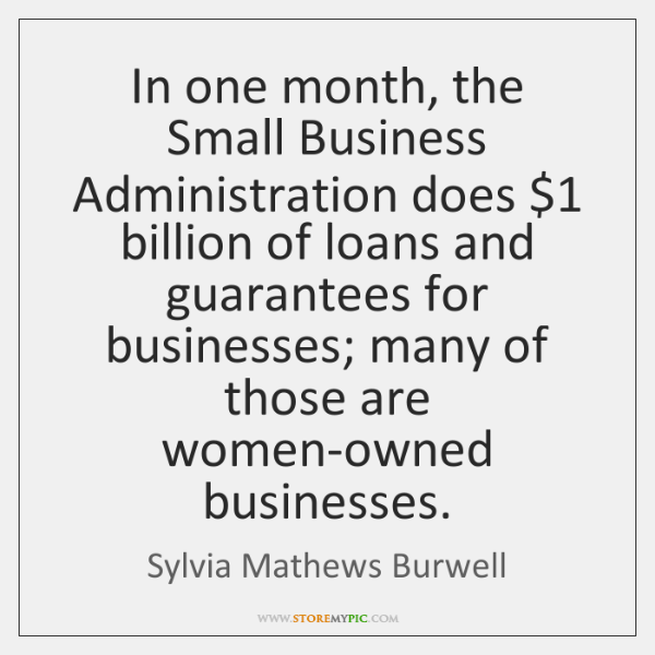 In one month, the Small Business Administration does $1 billion of loans and ...