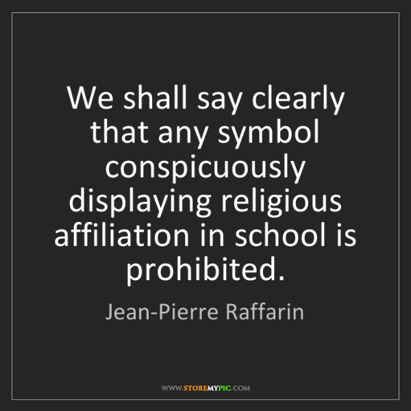 Jean-Pierre Raffarin: We shall say clearly that any symbol conspicuously displaying...