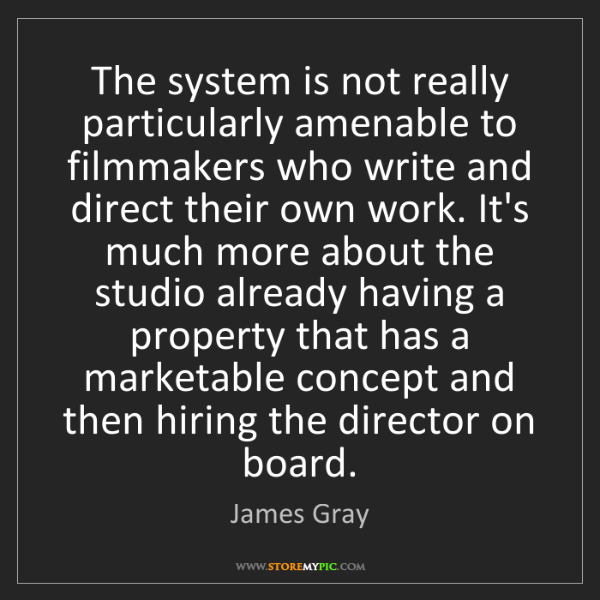James Gray: The system is not really particularly amenable to filmmakers...