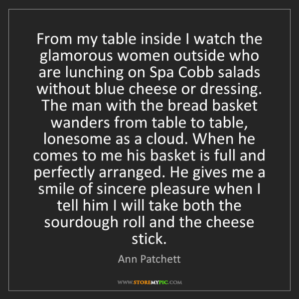 Ann Patchett: From my table inside I watch the glamorous women outside...
