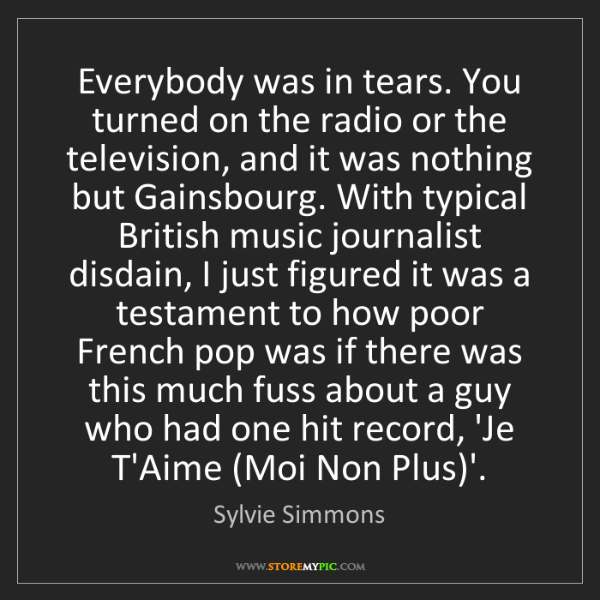 Sylvie Simmons: Everybody was in tears. You turned on the radio or the...